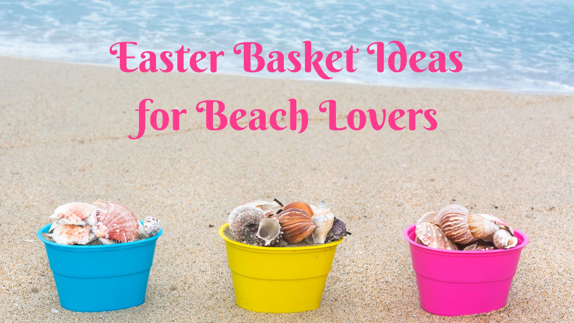 Beach-Themed Easter Baskets