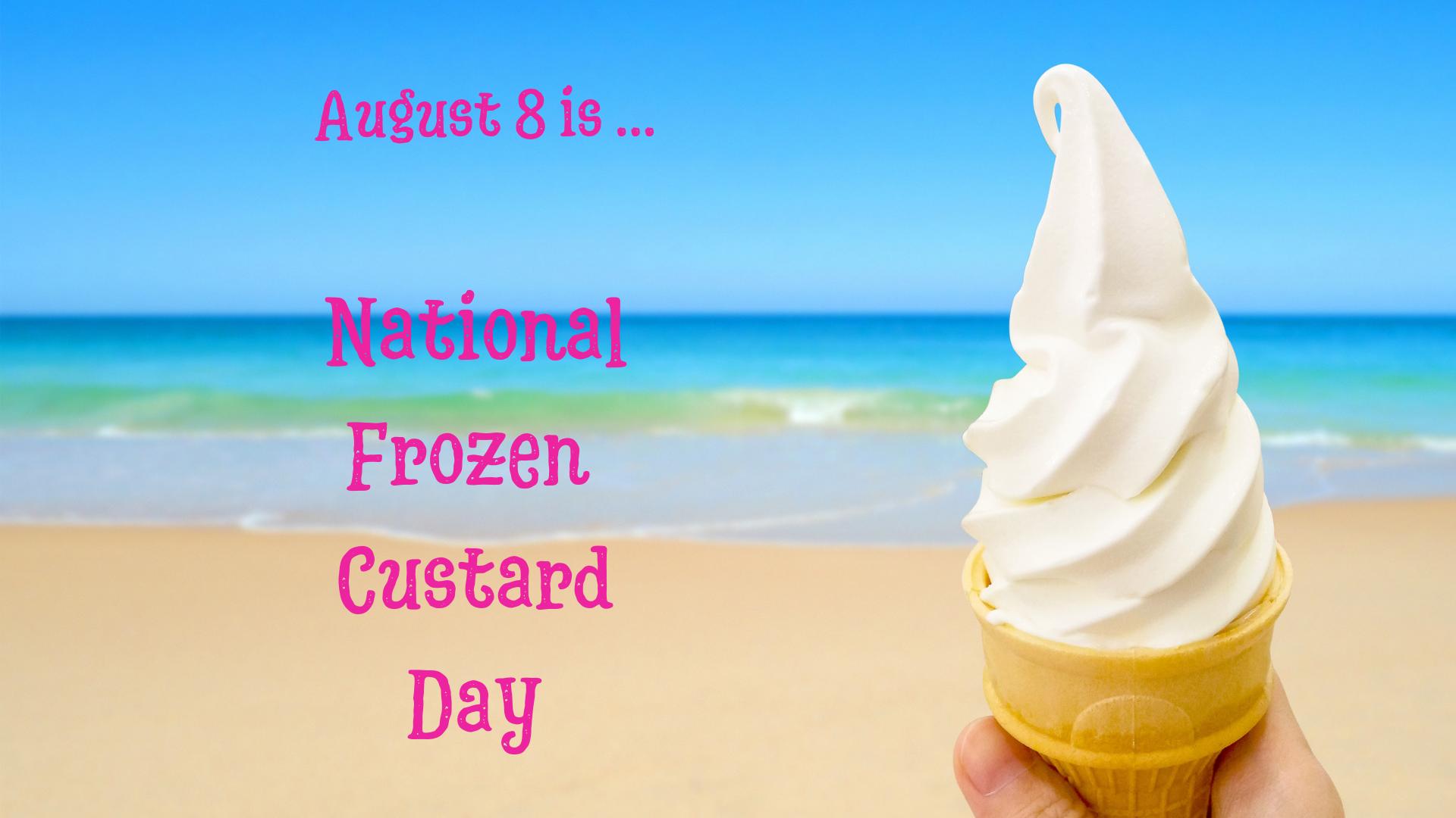 Enjoy a Treat on National Frozen Custard Day (August 8)