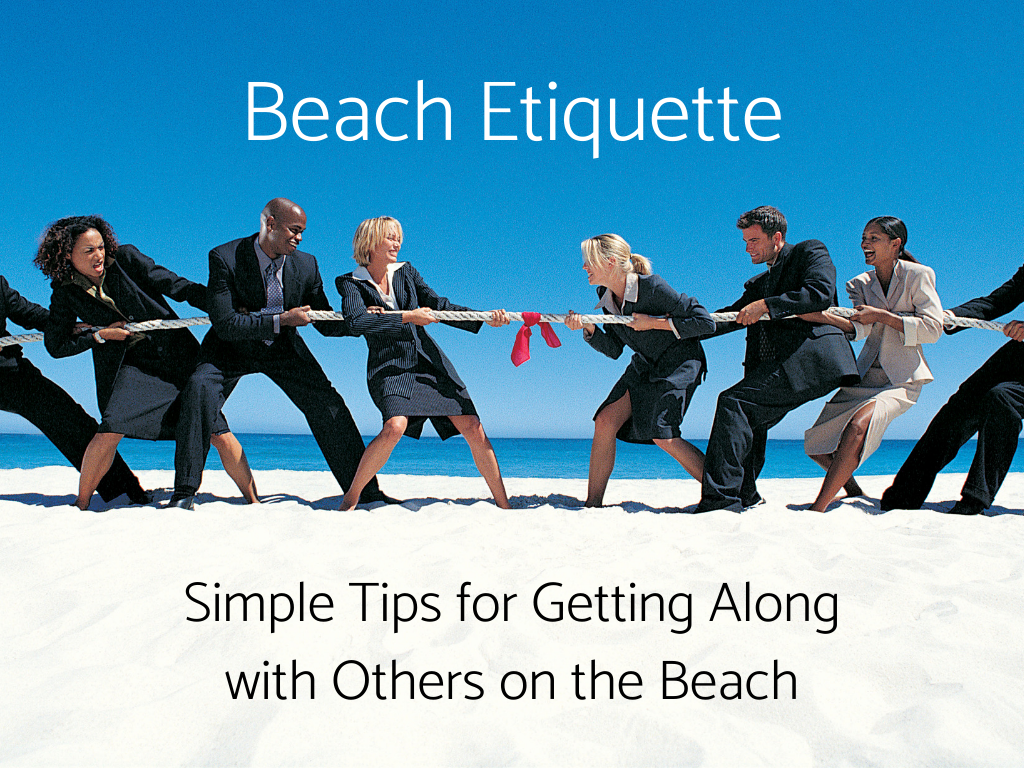 Beach Etiquette - Simple Tips for Getting Along with Others on the Beach.