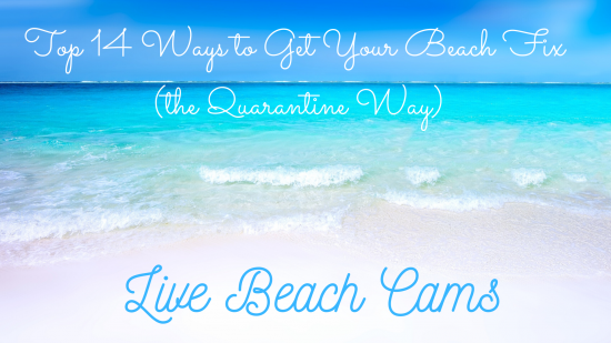 14 Ways to Get Your Beach Fix (the Quarantine Way) – #1 Beach Cams