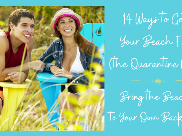 14 Ways to Get Your Beach Fix (the Quarantine Way) – #3 Bring the Beach to Your own Backyard