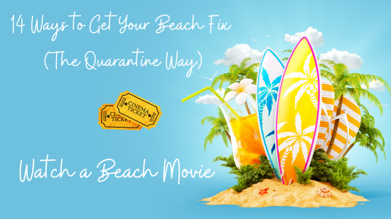 14 Ways to Get Your Beach Fix (the Quarantine Way) – #4  Watch a Beach Movie