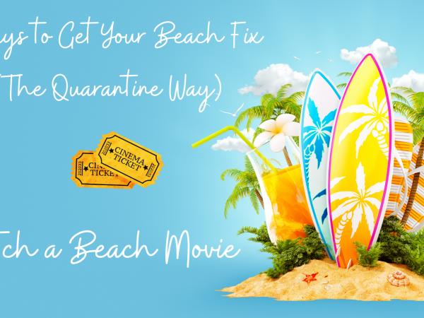 14 Ways to Get Your Beach Fix (the Quarantine Way) – #4  Watch a Beach Movie