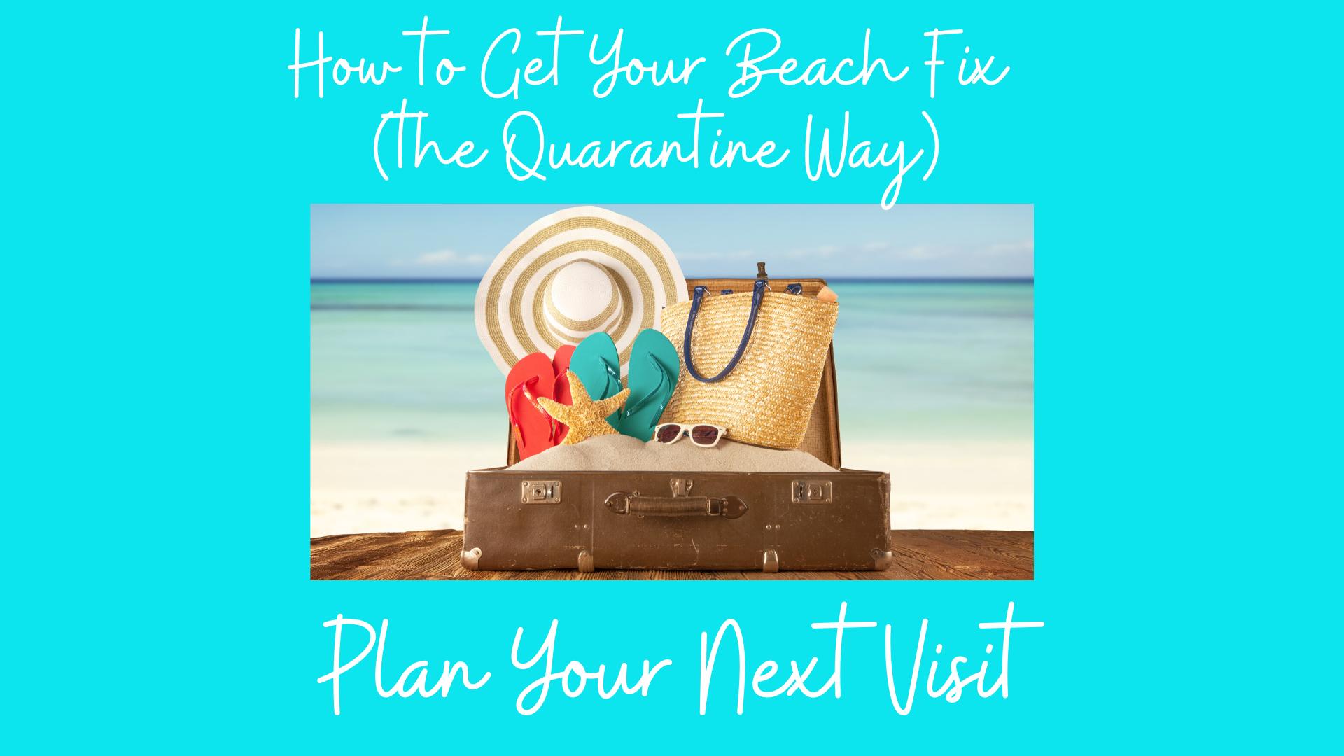 14 Ways to Get Your Beach Fix (the Quarantine Way) #2 Plan Your Next Trip
