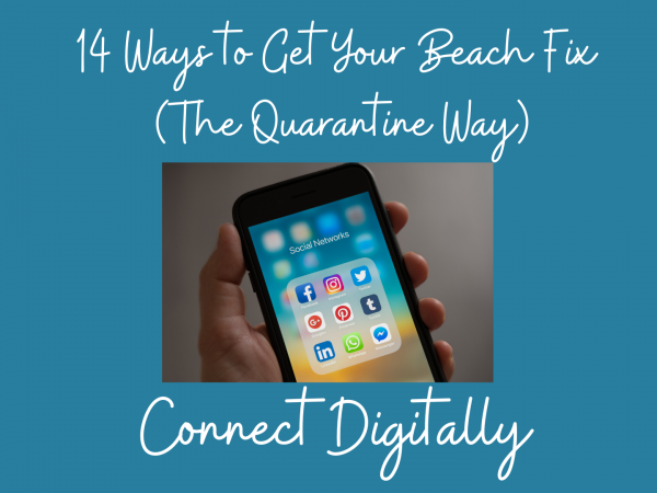 14 Ways to Get Your Beach Fix (The Quarantine Way) – #9 Connect Digitally with The Shore