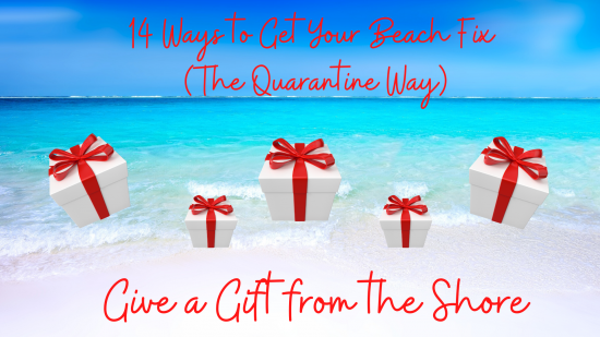 14 Ways to Get Your Beach Fix (The Quarantine Way) – #7 Give a Gift From the Shore