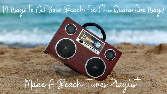 14 Ways to Get Your Beach Fix (The Quarantine Way) – #6 Make A Beach Tunes Playlist