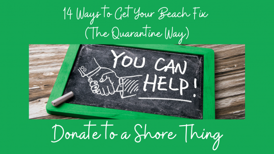 14 Ways to Get Your Beach Fix (The Quarantine Way) – #5 Donate to a Shore Thing