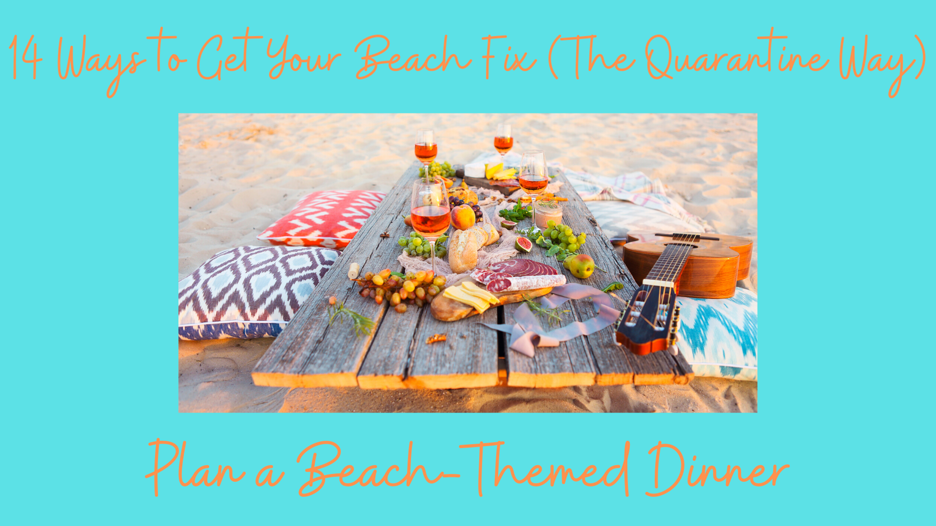 14 Ways to Get Your Beach Fix (The Quarantine Way) – #12 Plan a Beach-Themed Dinner